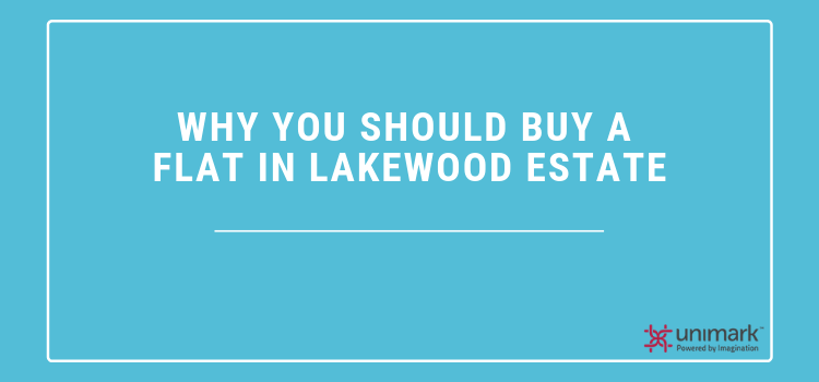 Why you should buy a flat in Lakewood Estate?